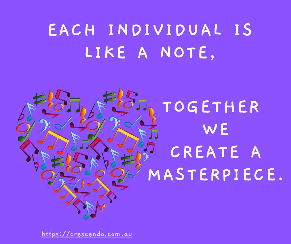 Each individual is like a note, together we create a masterpiece.